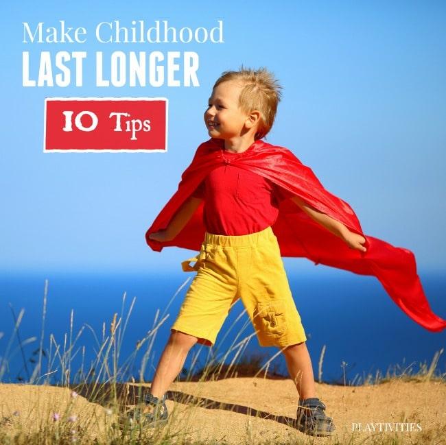 make childhood last longer
