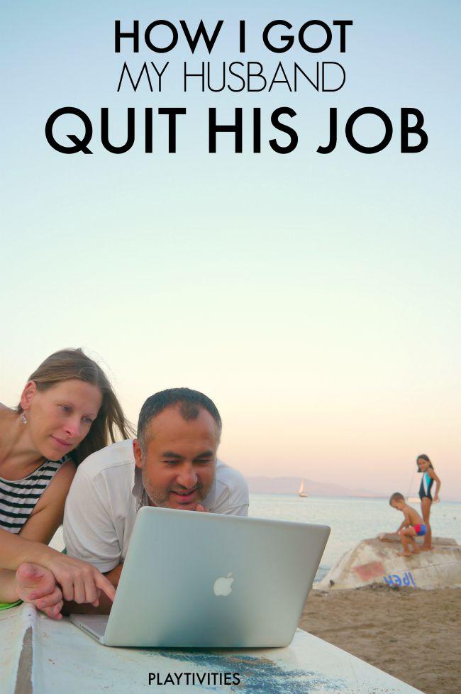 How I Got My Husband Quit His Job