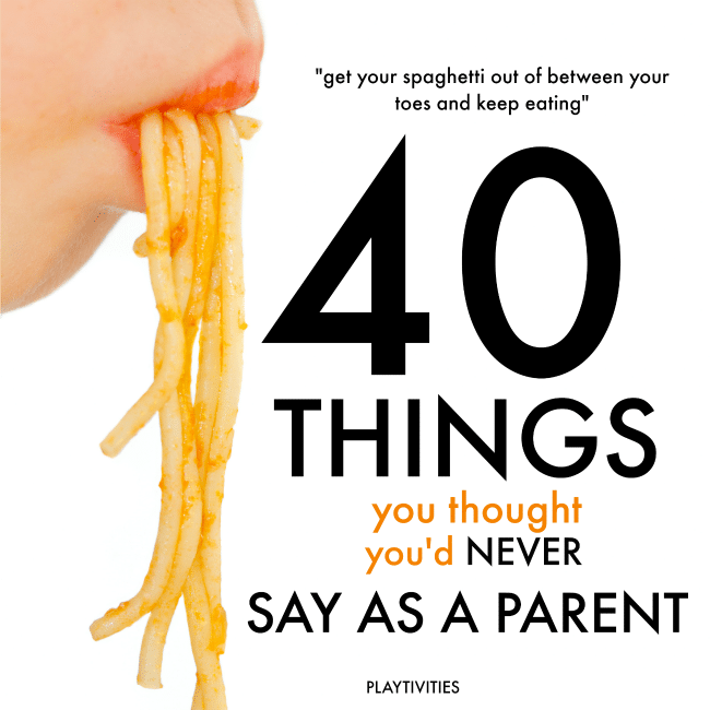 40 Crazy Things Parents Say Playtivities
