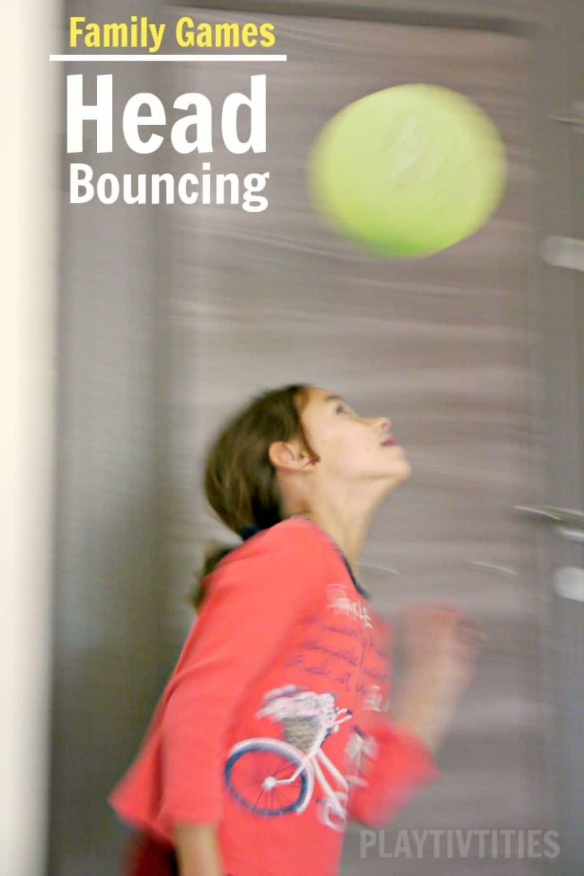 """A slightly blurred photo of a girl in a red shirt bouncing a balloon on her head. The text reads """"Family Games: Head Bouncing"""""""
