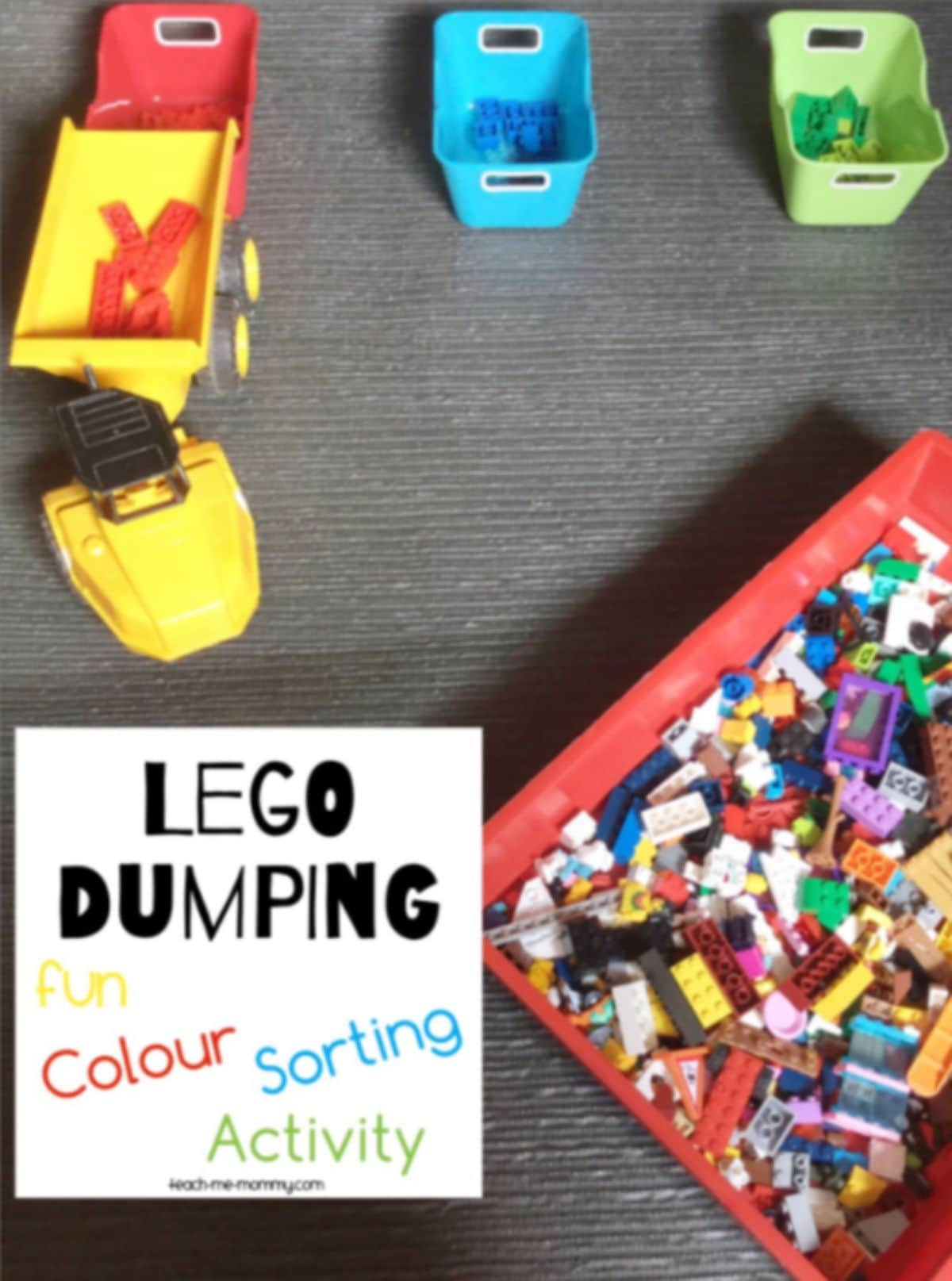 """The text reads """"LEGO dumping, fun colour sorting activity"""" The image is of 3 small tubs one red, green, and blue. In front is a yellow dumper truck holding red lego bricks. In front of this is a larger bucket full of mixed lego"""