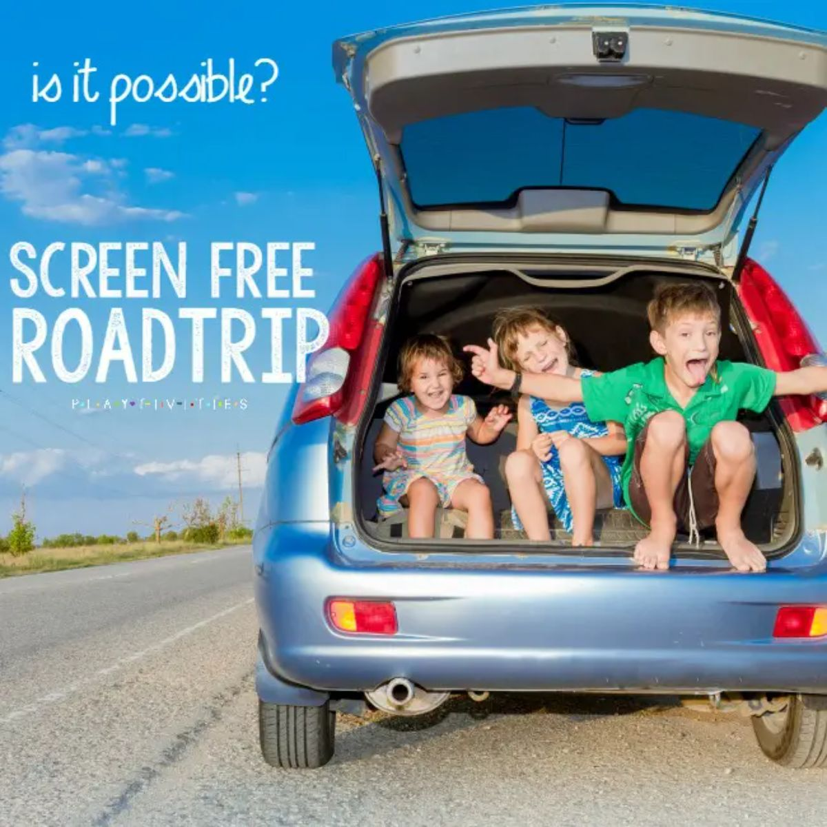 """3 children sit in the trunk of a blue car, smiling at the camera. The text reads """"is it possible? Screen free roadtrip"""""""